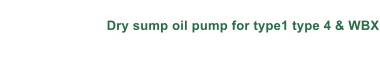 Dry sump oil pump for type1 type 4 & WBX